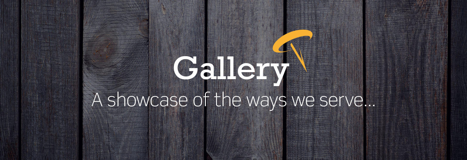 Gallery - A showcase of the ways we serve...